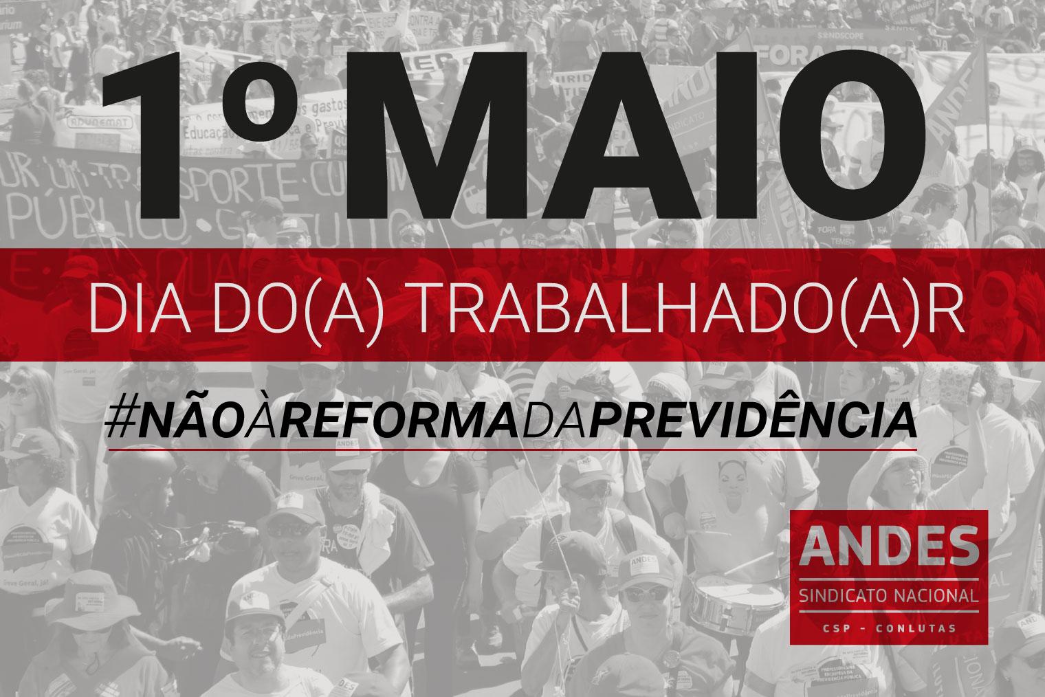 1º de Maio terá luta central contra a Reforma da Previdência