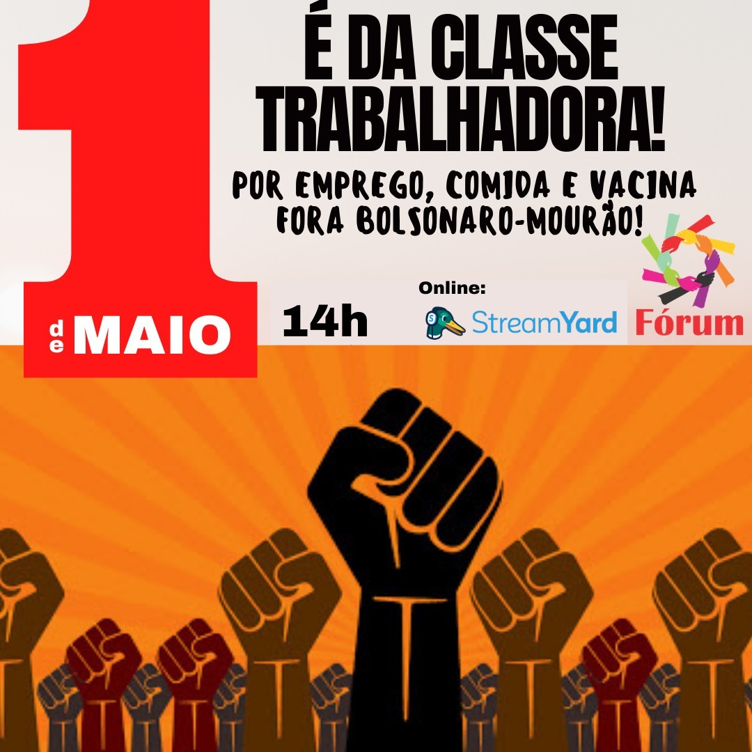 Fórum Online: POR EMPREGO, COMIDA E VACINA: FORA BOLSONARO-MOURÃO! - O 1º de Maio pertence à classe trabalhadora! -